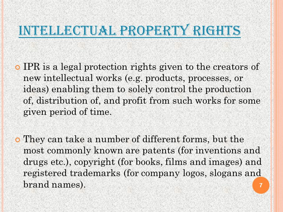 INTELLECTUAL PROPERTY RIGHTS IPR is a legal protection rights given to the creators of new intellectual works (e.g. products, processes, or ideas) ena