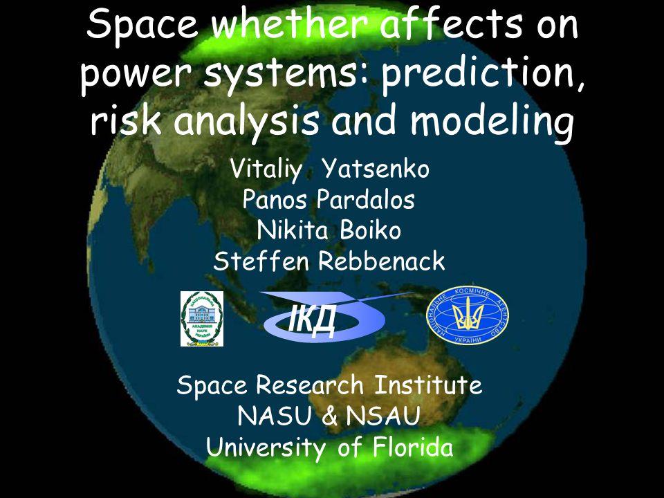 Space whether affects on power systems: prediction, risk analysis and modeling ІКД Vitaliy Yatsenko Panos Pardalos Nikita Boiko Steffen Rebbenack Spac