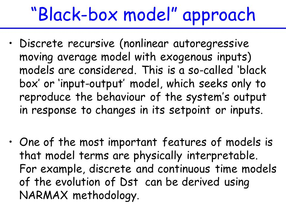 Black-box model approach Discrete recursive (nonlinear autoregressive moving average model with exogenous inputs) models are considered. This is a so-