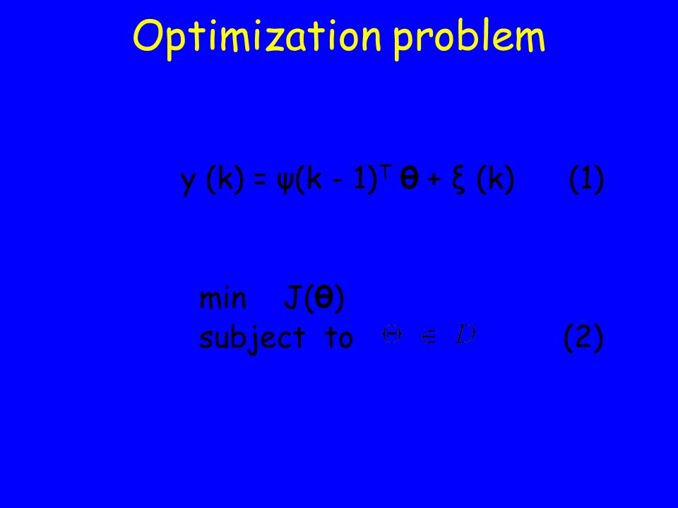 Optimization problem y (k) = ψ(k - 1) T θ + ξ (k) (1) min J(θ) subject to (2)