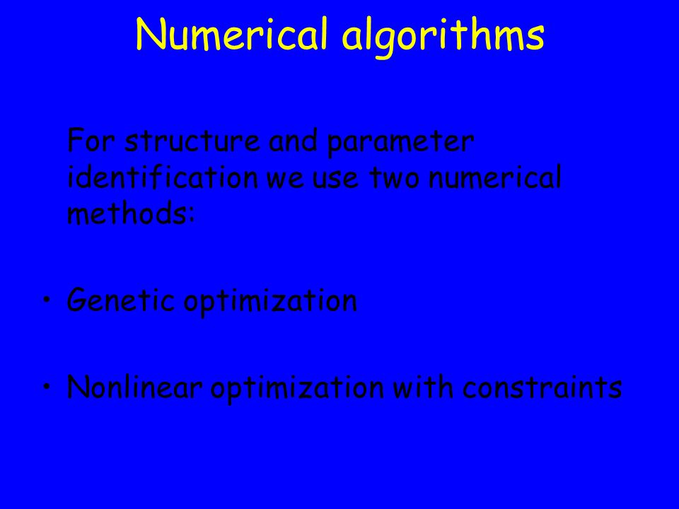 Numerical algorithms For structure and parameter identification we use two numerical methods: Genetic optimization Nonlinear optimization with constra