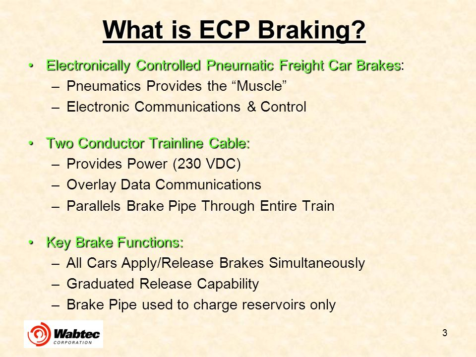 3 What is ECP Braking? Electronically Controlled Pneumatic Freight Car BrakesElectronically Controlled Pneumatic Freight Car Brakes: –Pneumatics Provi