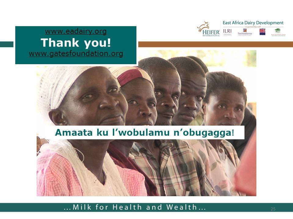 25 www.eadairy.org Thank you! www.gatesfoundation.org Amaata ku lwobulamu nobugagga !