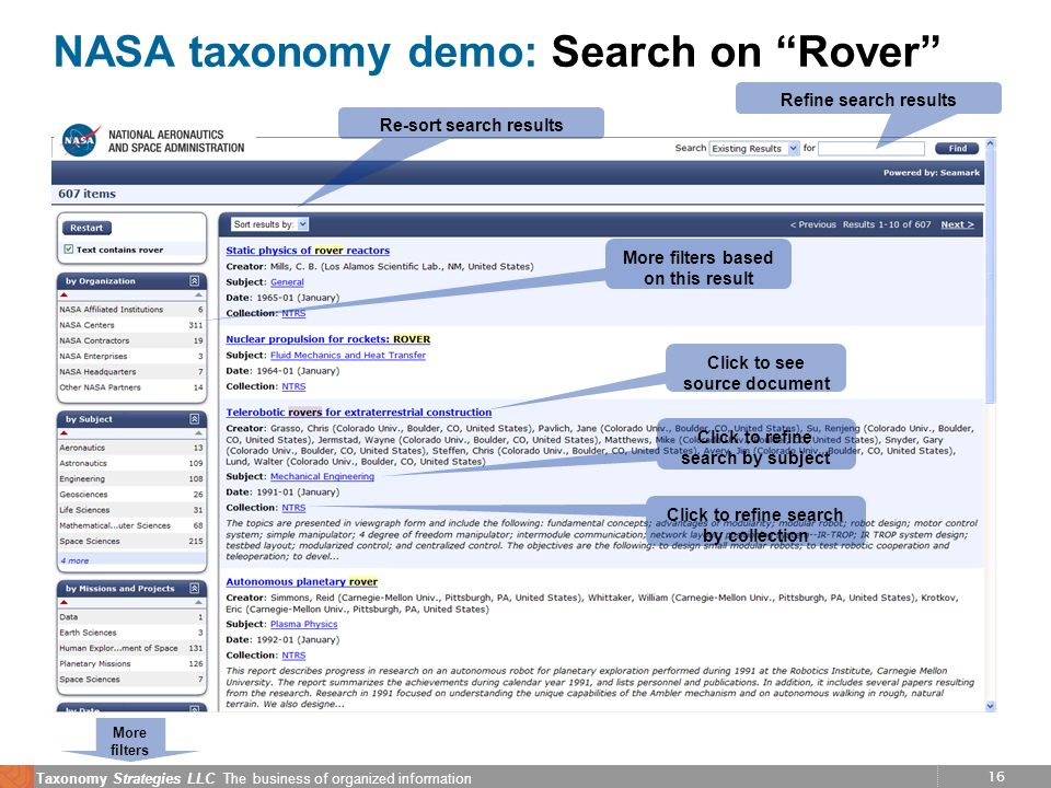 16 Taxonomy Strategies LLC The business of organized information NASA taxonomy demo: Search on Rover Refine search results Re-sort search results Click to see source document Click to refine search by subject Click to refine search by collection More filters More filters based on this result