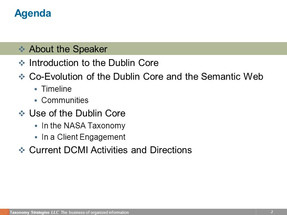 2 Taxonomy Strategies LLC The business of organized information Agenda v About the Speaker v Introduction to the Dublin Core v Co-Evolution of the Dub
