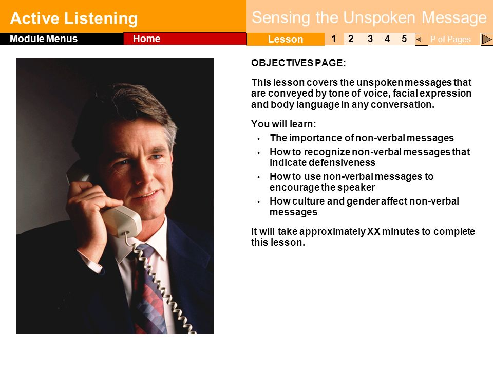 Click to edit Master title style Active Listening 1 Lesson 2345 Module Menus Home P of Pages Sensing the Unspoken Message OBJECTIVES PAGE: This lesson covers the unspoken messages that are conveyed by tone of voice, facial expression and body language in any conversation.