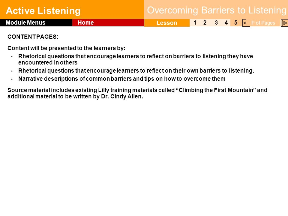Click to edit Master title style Active Listening 1 Lesson 2345 Module Menus Home P of Pages Overcoming Barriers to Listening CONTENT PAGES: Content will be presented to the learners by: Rhetorical questions that encourage learners to reflect on barriers to listening they have encountered in others Rhetorical questions that encourage learners to reflect on their own barriers to listening.