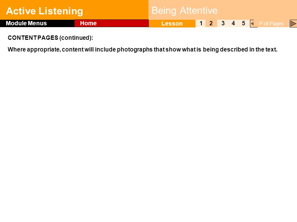 Click to edit Master title style Active Listening 1 Lesson 2345 Module Menus Home P of Pages Being Attentive CONTENT PAGES (continued): Where appropriate, content will include photographs that show what is being described in the text.