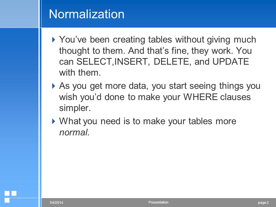page 21/4/2014 Presentation Normalization Youve been creating tables without giving much thought to them. And thats fine, they work. You can SELECT,IN