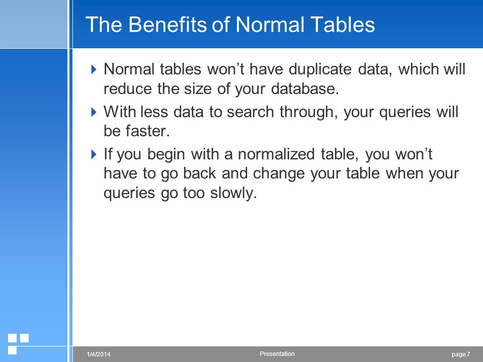 page 71/4/2014 Presentation The Benefits of Normal Tables Normal tables wont have duplicate data, which will reduce the size of your database. With le