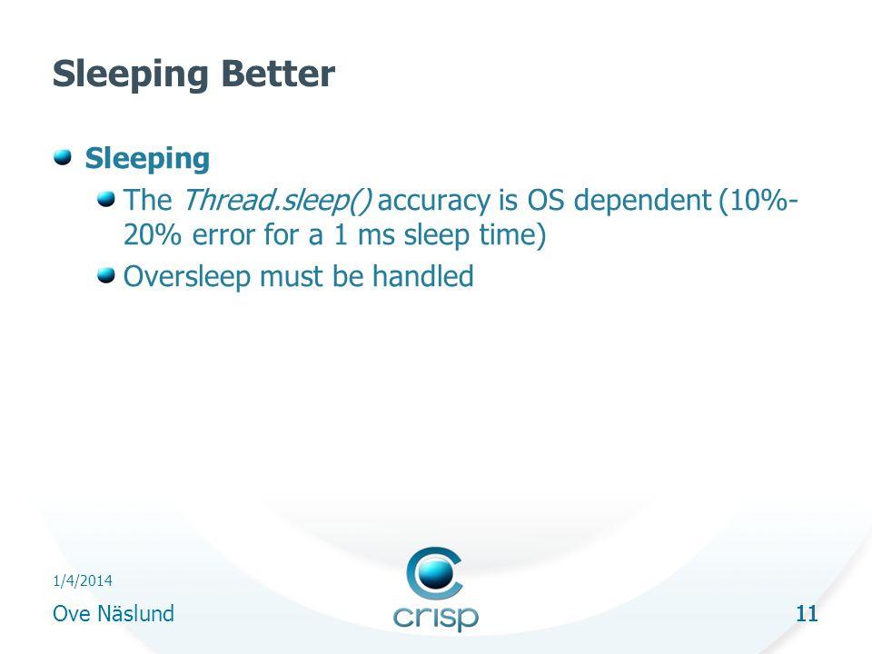 11 1/4/2014 Ove Näslund 11 Sleeping Better Sleeping The Thread.sleep() accuracy is OS dependent (10%- 20% error for a 1 ms sleep time) Oversleep must be handled