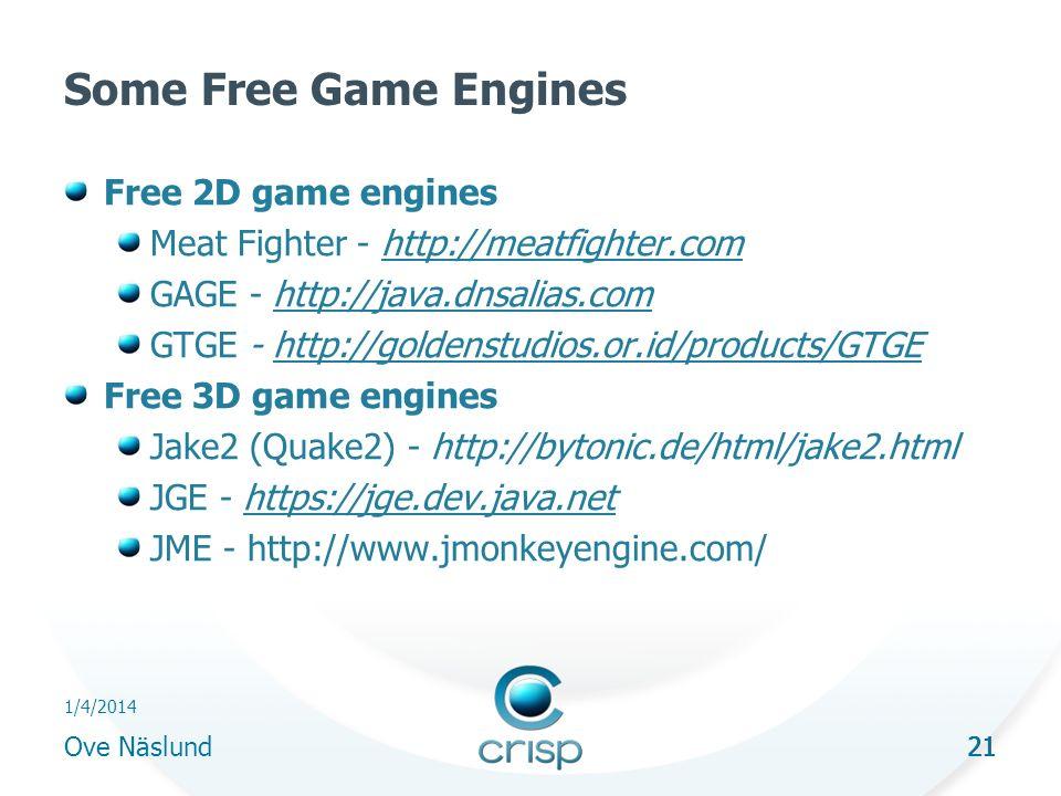 21 1/4/2014 Ove Näslund 21 Some Free Game Engines Free 2D game engines Meat Fighter - http://meatfighter.comhttp://meatfighter.com GAGE - http://java.dnsalias.comhttp://java.dnsalias.com GTGE - http://goldenstudios.or.id/products/GTGEhttp://goldenstudios.or.id/products/GTGE Free 3D game engines Jake2 (Quake2) - http://bytonic.de/html/jake2.html JGE - https://jge.dev.java.nethttps://jge.dev.java.net JME - http://www.jmonkeyengine.com/