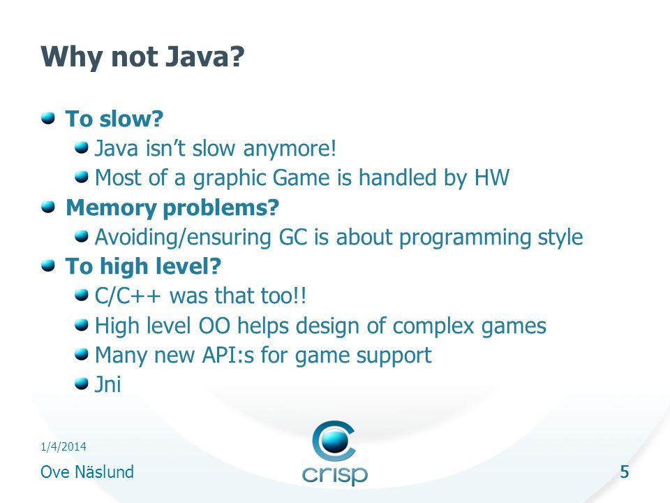 5 1/4/2014 Ove Näslund 5 Why not Java. To slow. Java isnt slow anymore.
