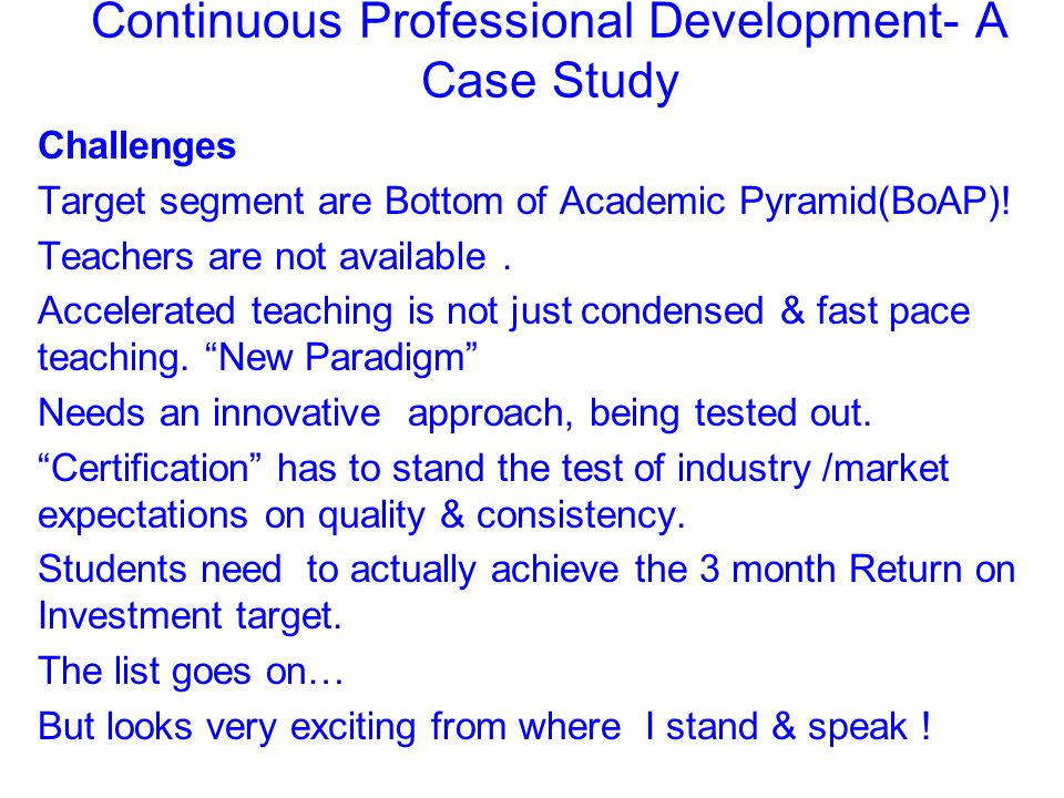 Continuous Professional Development- A Case Study Challenges Target segment are Bottom of Academic Pyramid(BoAP).