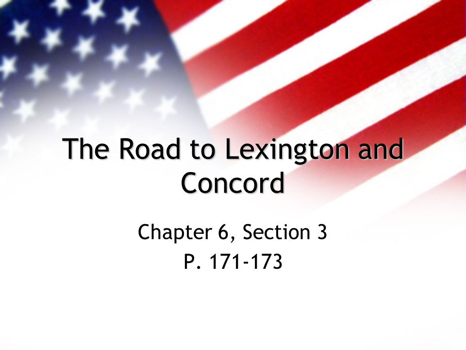 The Road to Lexington and Concord Chapter 6, Section 3 P. 171-173