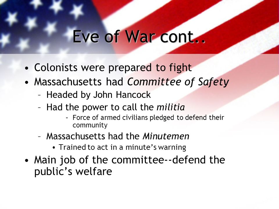 On the Eve of War The colonists were hopeful after the Continental Congress –Felt the trade boycott would work –It worked in the past, why not now Par