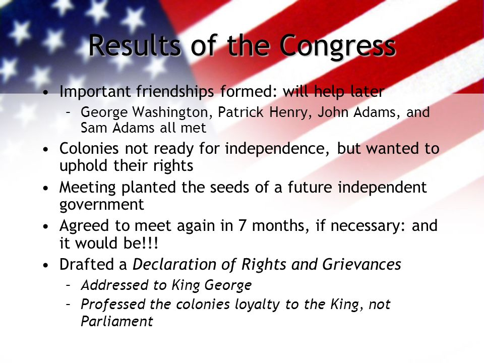 1st Continental Congress cont.. They did not talk about independence from Britain –The colonies wanted to remain under British control –They wanted is