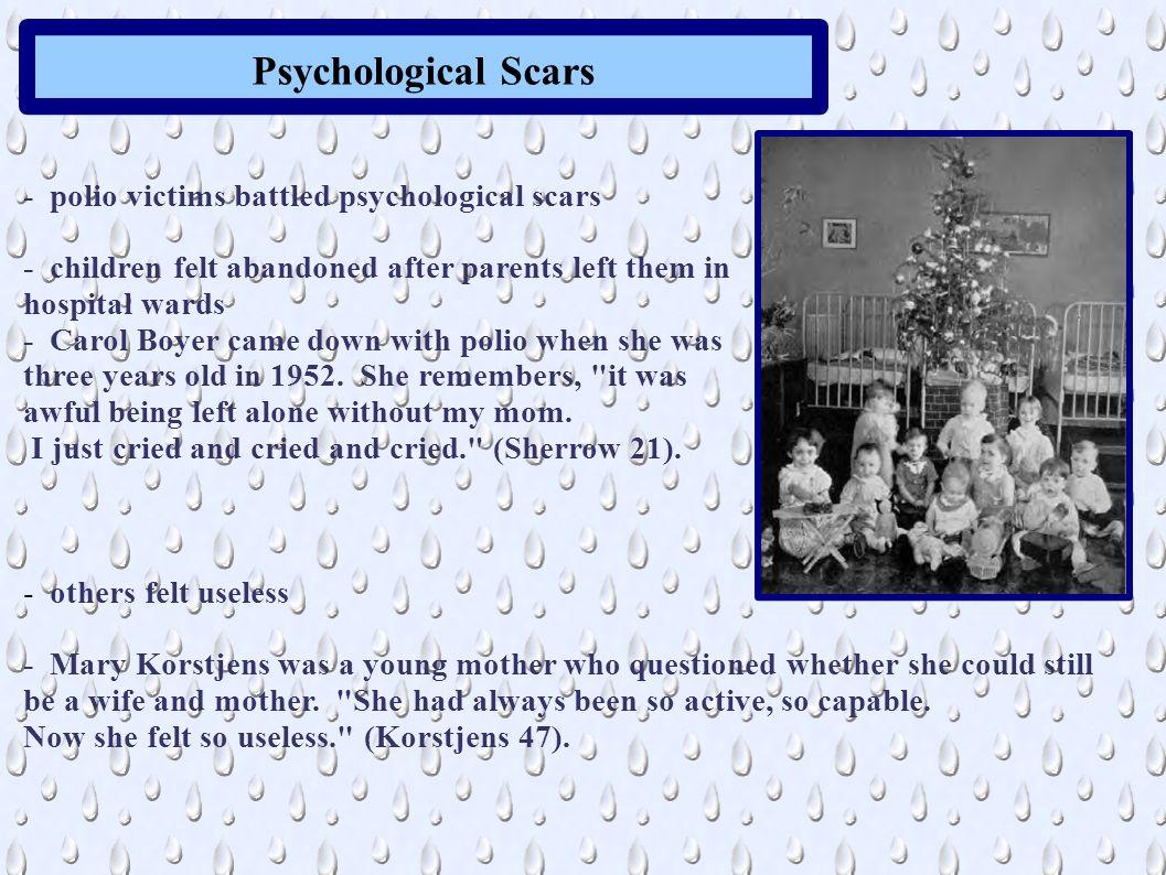 Psychological Scars - polio victims battled psychological scars - children felt abandoned after parents left them in hospital wards - Carol Boyer came
