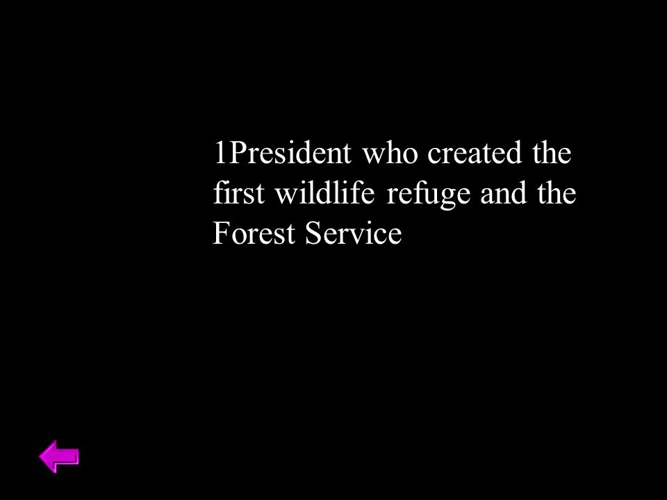 1President who created the first wildlife refuge and the Forest Service