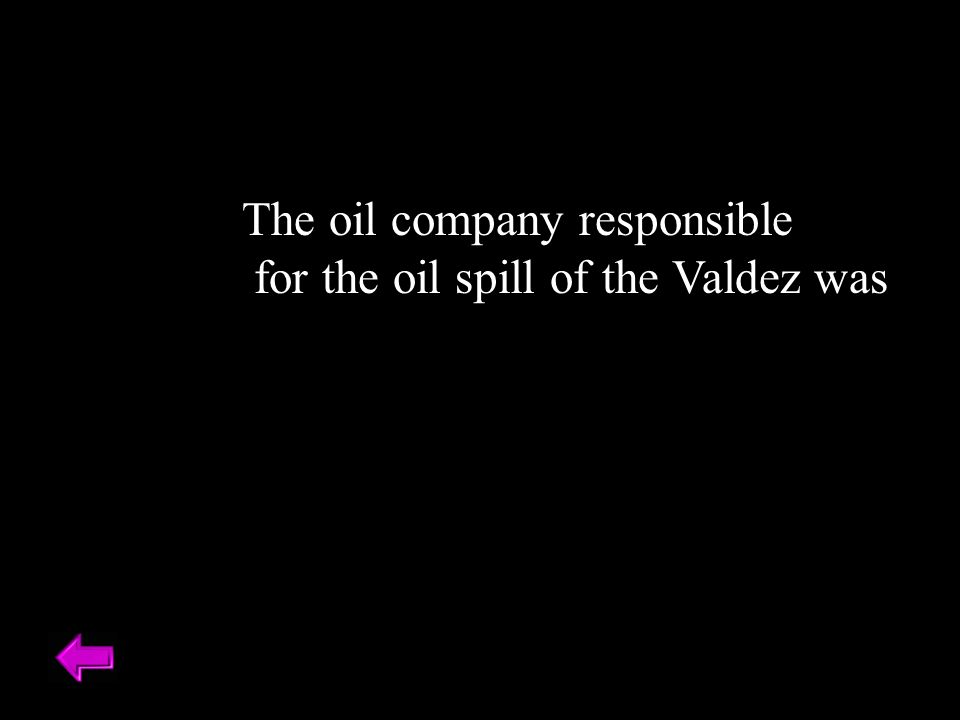 The oil company responsible for the oil spill of the Valdez was