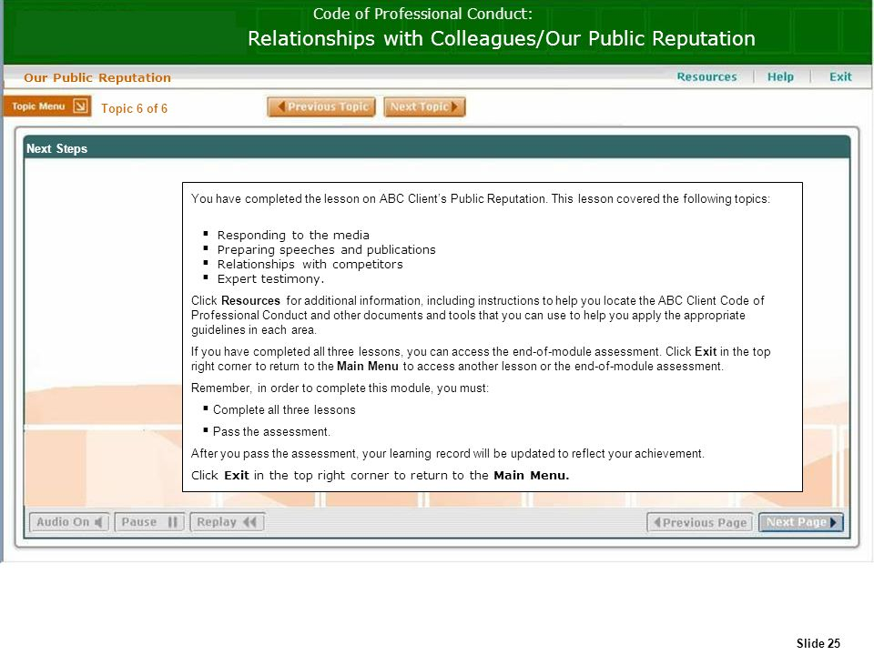 Slide 25 Code of Professional Conduct: Relationships with Colleagues/Our Public Reputation Our Public Reputation You have completed the lesson on ABC Clients Public Reputation.