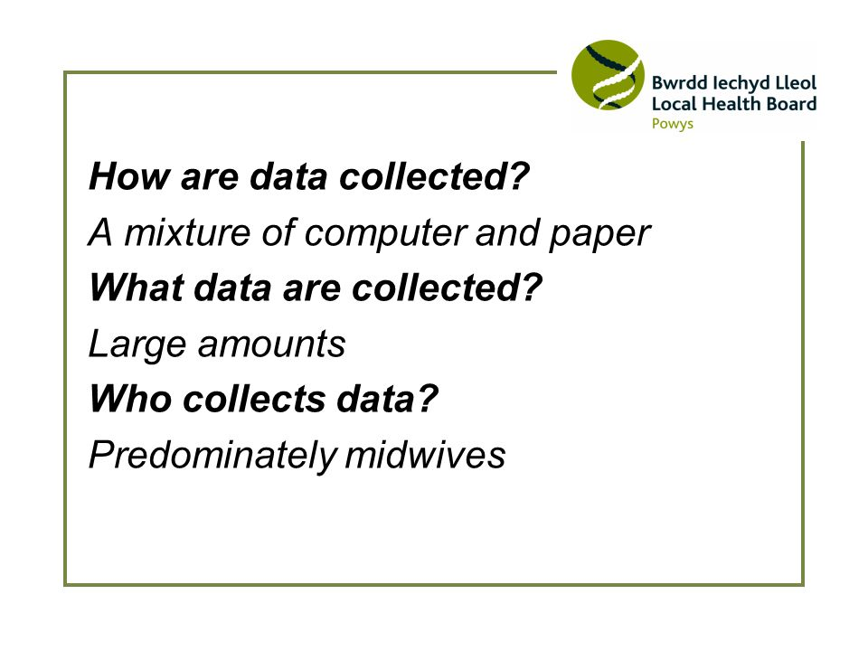 How are data collected. A mixture of computer and paper What data are collected.