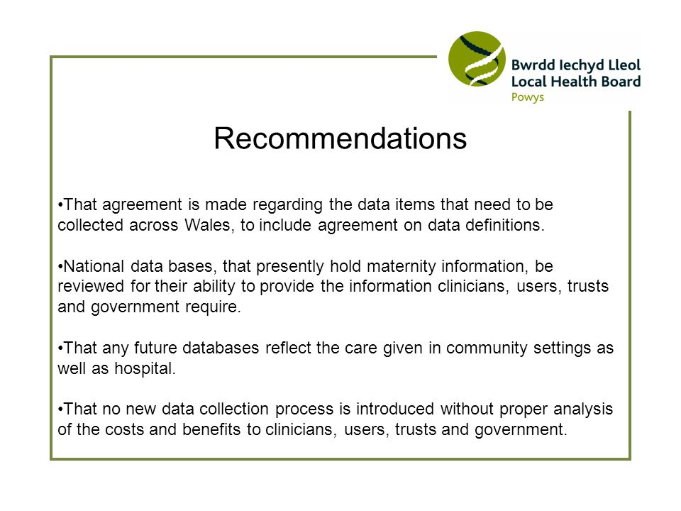 Recommendations That agreement is made regarding the data items that need to be collected across Wales, to include agreement on data definitions.