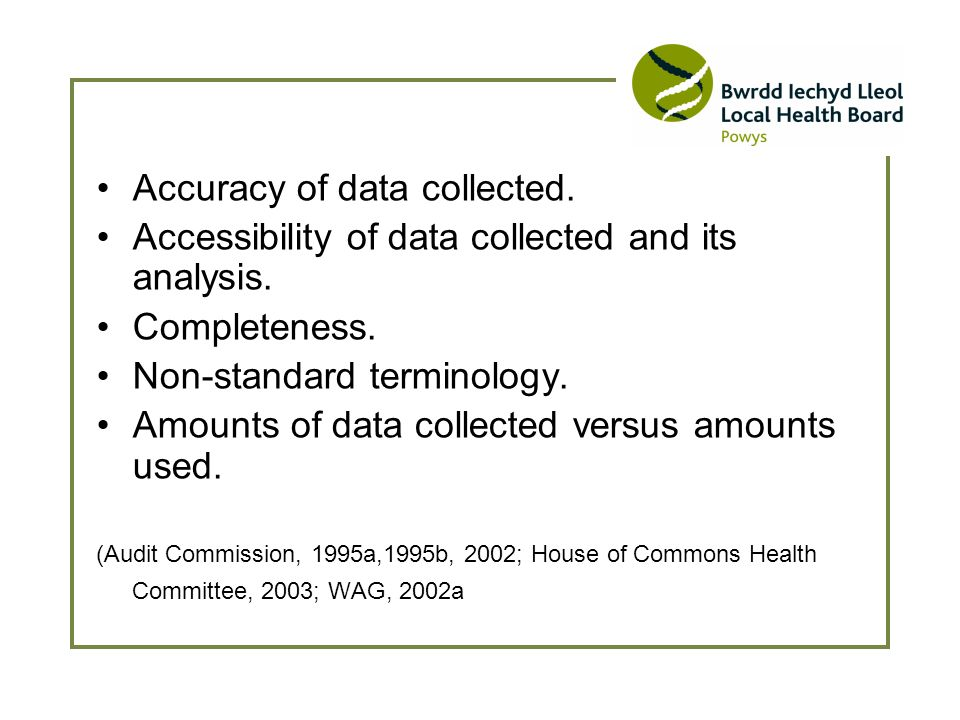 Accuracy of data collected. Accessibility of data collected and its analysis.