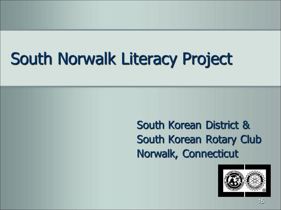 South Norwalk Literacy Project South Korean District & South Korean Rotary Club Norwalk, Connecticut 15
