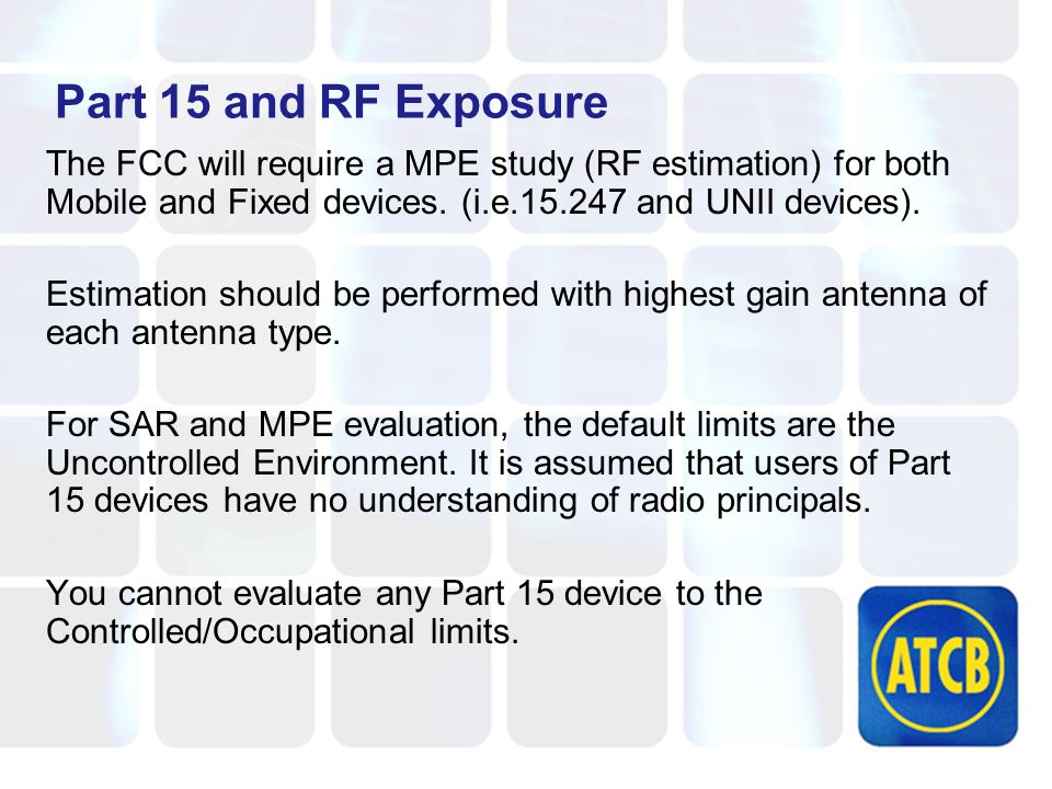 Part 15 and RF Exposure The FCC will require a MPE study (RF estimation) for both Mobile and Fixed devices.