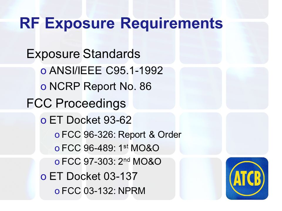 RF Exposure Requirements Exposure Standards oANSI/IEEE C95.1-1992 oNCRP Report No. 86 FCC Proceedings oET Docket 93-62 oFCC 96-326: Report & Order oFC