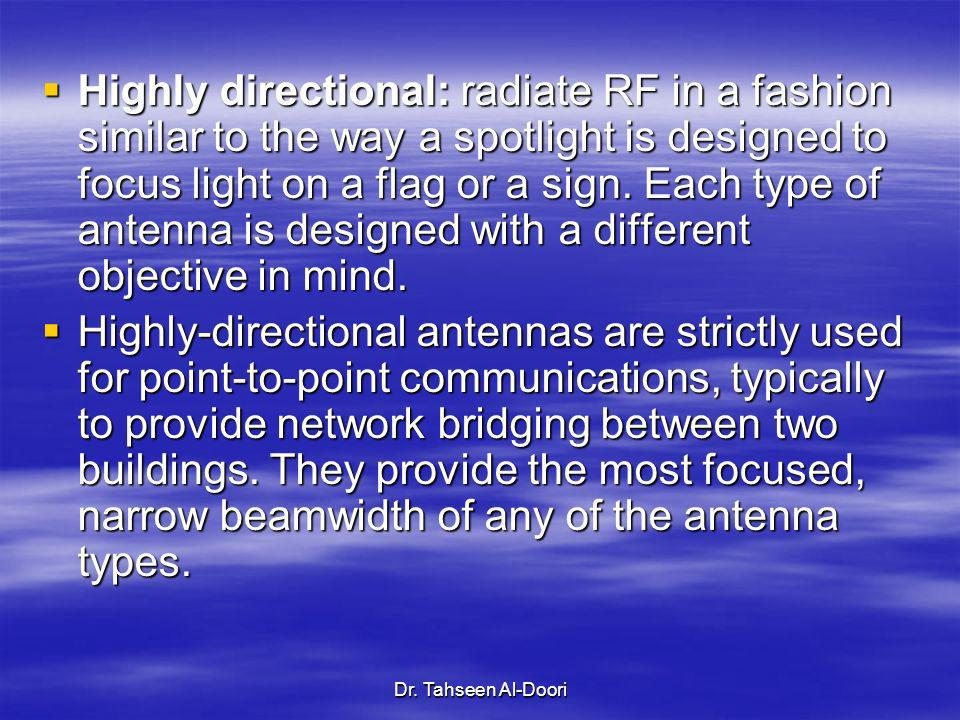 Dr. Tahseen Al-Doori Highly directional: radiate RF in a fashion similar to the way a spotlight is designed to focus light on a flag or a sign. Each t