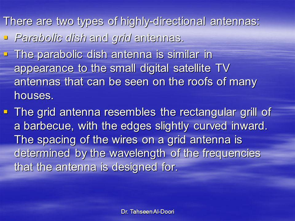 Dr. Tahseen Al-Doori There are two types of highly-directional antennas: Parabolic dish and grid antennas. Parabolic dish and grid antennas. The parab