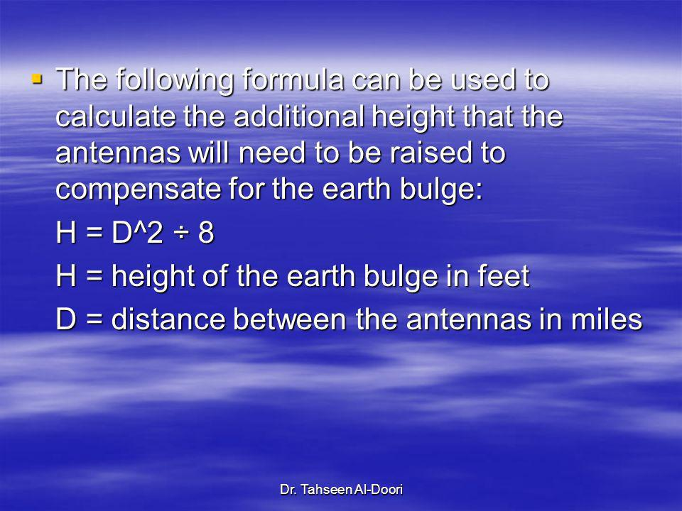 Dr. Tahseen Al-Doori The following formula can be used to calculate the additional height that the antennas will need to be raised to compensate for t