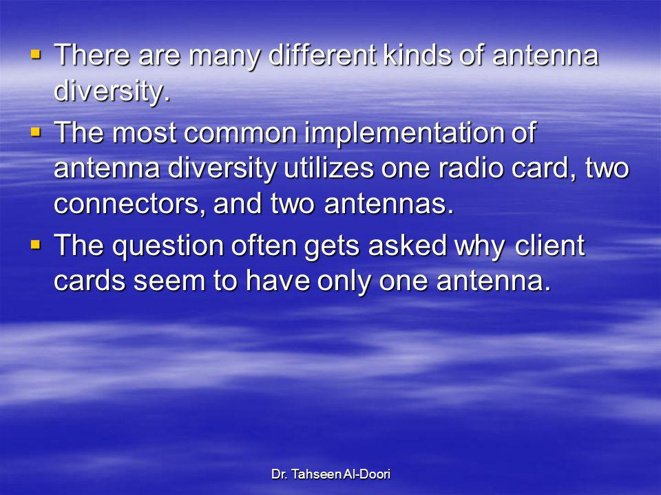 Dr. Tahseen Al-Doori There are many different kinds of antenna diversity. There are many different kinds of antenna diversity. The most common impleme