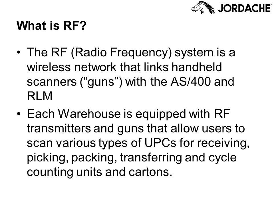 What is RF? The RF (Radio Frequency) system is a wireless network that links handheld scanners (guns) with the AS/400 and RLM Each Warehouse is equipp