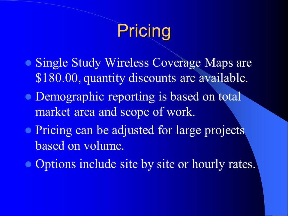 Pricing Single Study Wireless Coverage Maps are $180.00, quantity discounts are available.