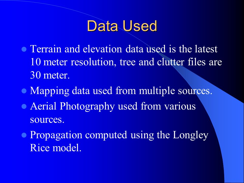 Data Used Terrain and elevation data used is the latest 10 meter resolution, tree and clutter files are 30 meter. Mapping data used from multiple sour