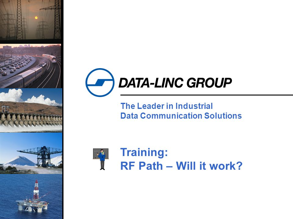 1 The Leader in Industrial Data Communication Solutions Training: RF Path – Will it work