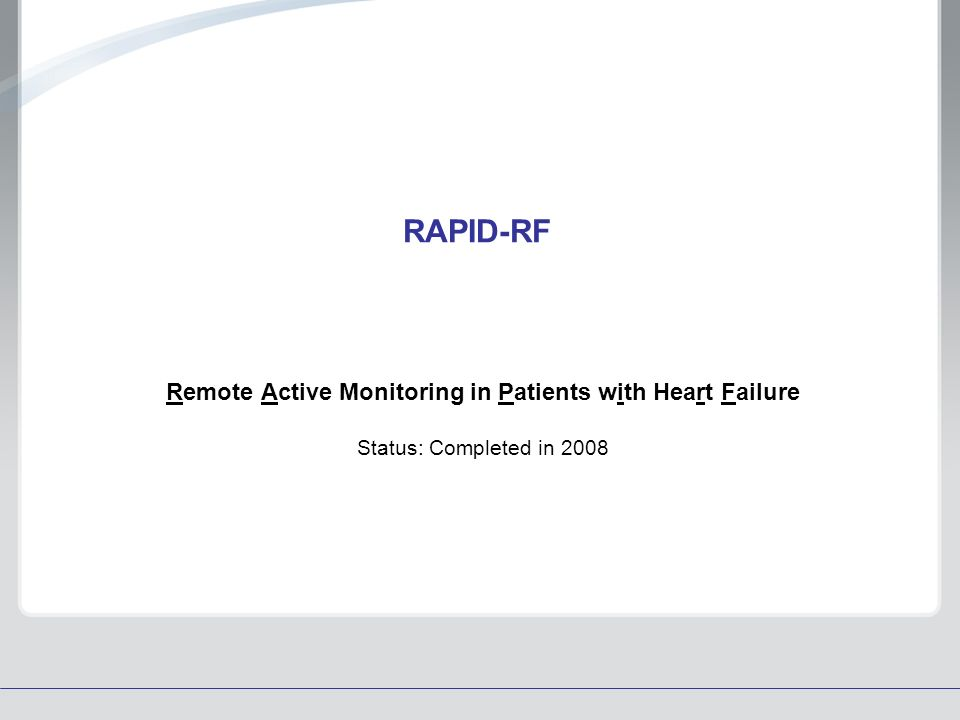 RAPID-RF Remote Active Monitoring in Patients with Heart Failure Status: Completed in 2008