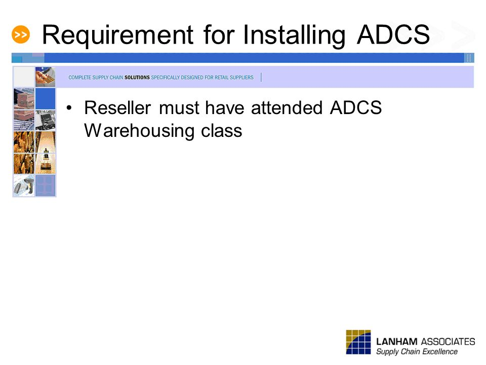 Requirement for Installing ADCS Reseller must have attended ADCS Warehousing class