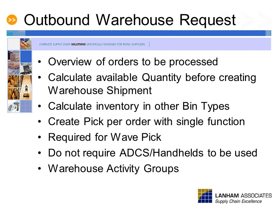 Outbound Warehouse Request Overview of orders to be processed Calculate available Quantity before creating Warehouse Shipment Calculate inventory in o