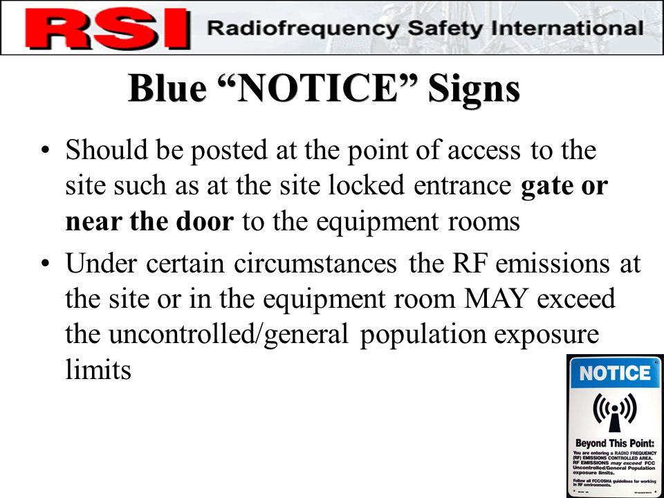 Blue NOTICE Signs Should be posted at the point of access to the site such as at the site locked entrance gate or near the door to the equipment rooms