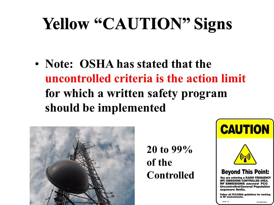 Yellow CAUTION Signs Note: OSHA has stated that the uncontrolled criteria is the action limit for which a written safety program should be implemented