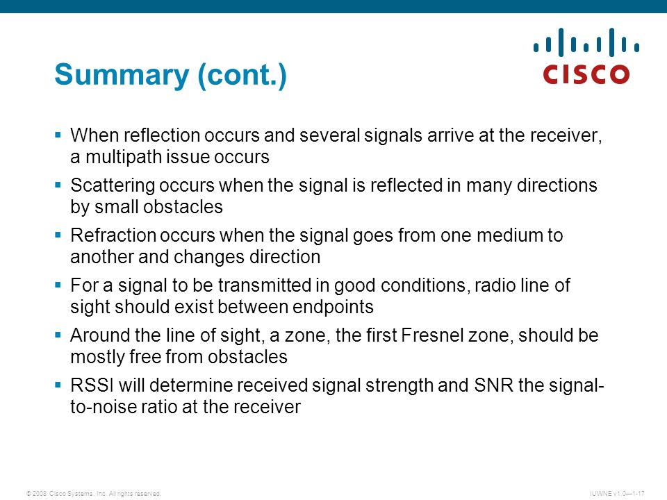 © 2008 Cisco Systems, Inc. All rights reserved.IUWNE v1.01-17 Summary (cont.) When reflection occurs and several signals arrive at the receiver, a mul