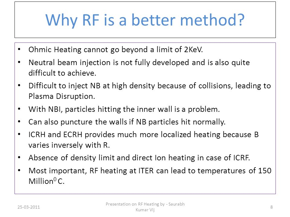Why RF is a better method? Ohmic Heating cannot go beyond a limit of 2KeV. Neutral beam injection is not fully developed and is also quite difficult t