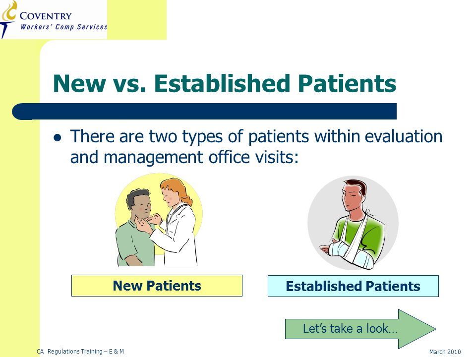 CA Regulations Training – E & M March 2010 New vs. Established Patients There are two types of patients within evaluation and management office visits