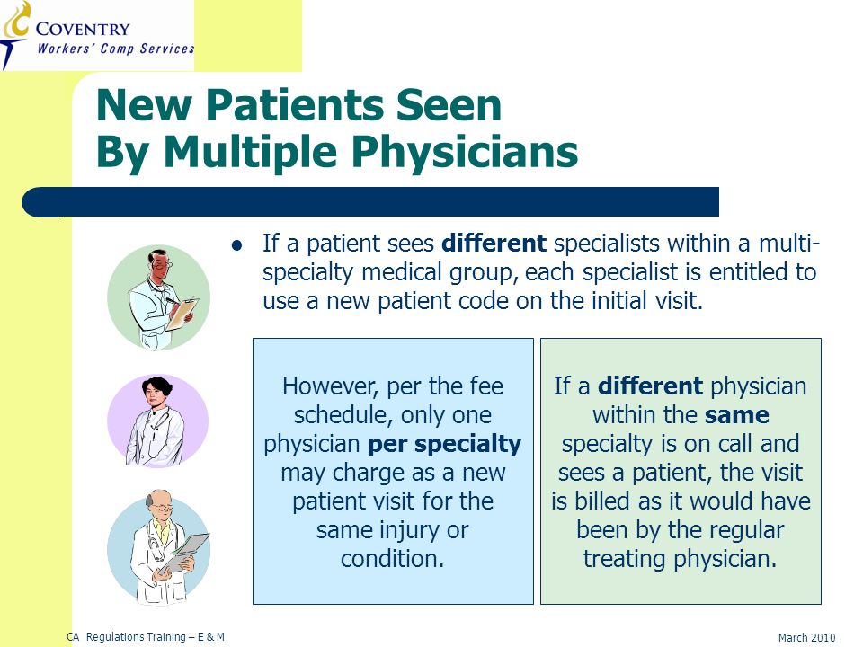 CA Regulations Training – E & M March 2010 New Patients Seen By Multiple Physicians If a patient sees different specialists within a multi- specialty
