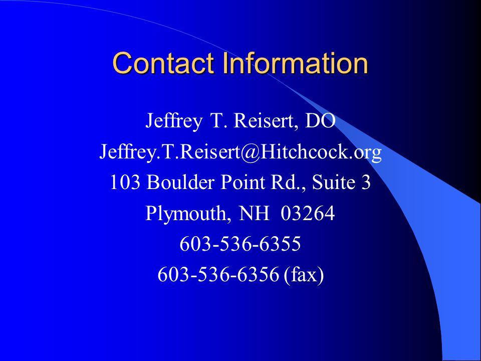 Contact Information Jeffrey T. Reisert, DO Jeffrey.T.Reisert@Hitchcock.org 103 Boulder Point Rd., Suite 3 Plymouth, NH 03264 603-536-6355 603-536-6356