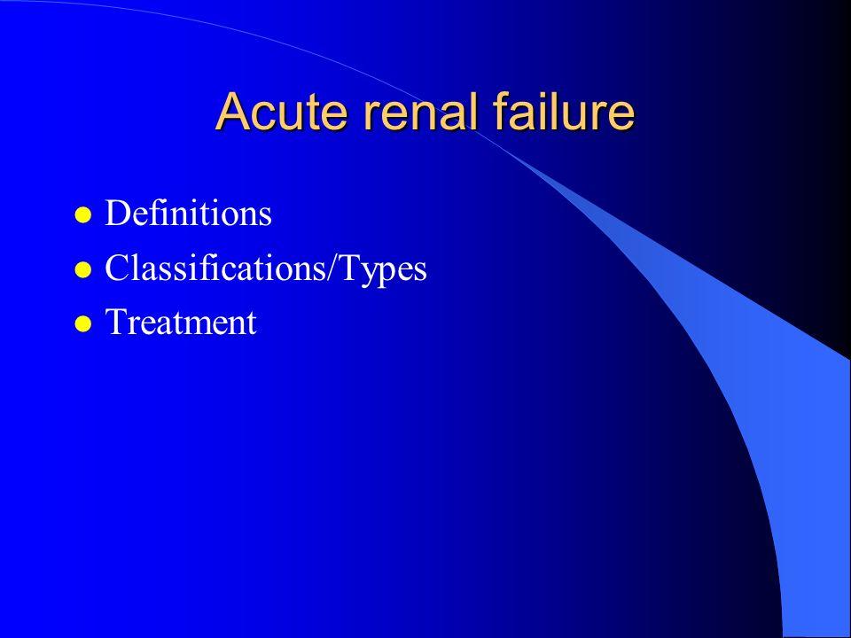 Acute renal failure l Definitions l Classifications/Types l Treatment